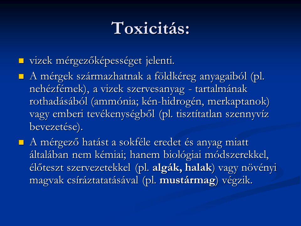 Toxicitás: vizek mérgezőképességet jelenti. vizek mérgezőképességet jelenti. A mérgek származhatnak a földkéreg anyagaiból (pl. nehézfémek), a vizek s