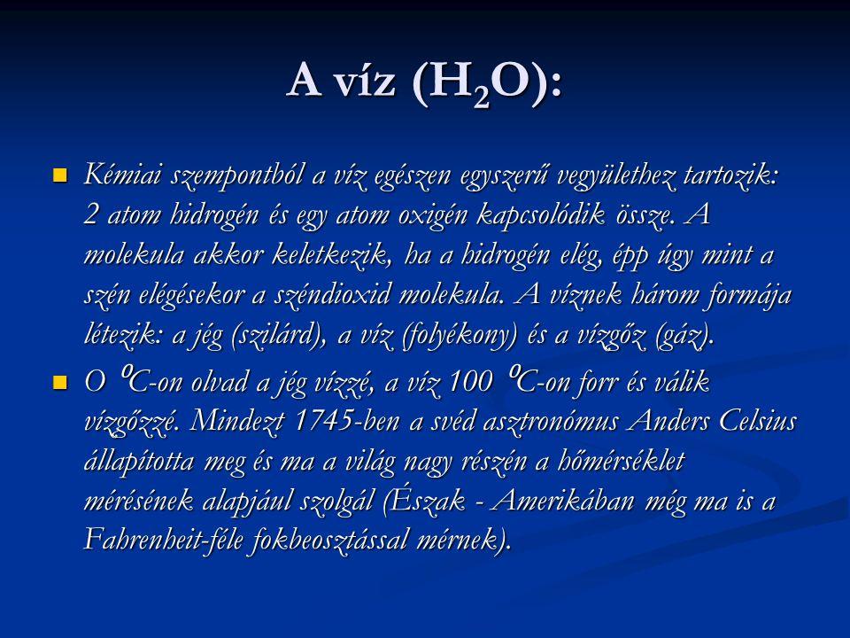 A víz (H 2 O): Kémiai szempontból a víz egészen egyszerű vegyülethez tartozik: 2 atom hidrogén és egy atom oxigén kapcsolódik össze. A molekula akkor