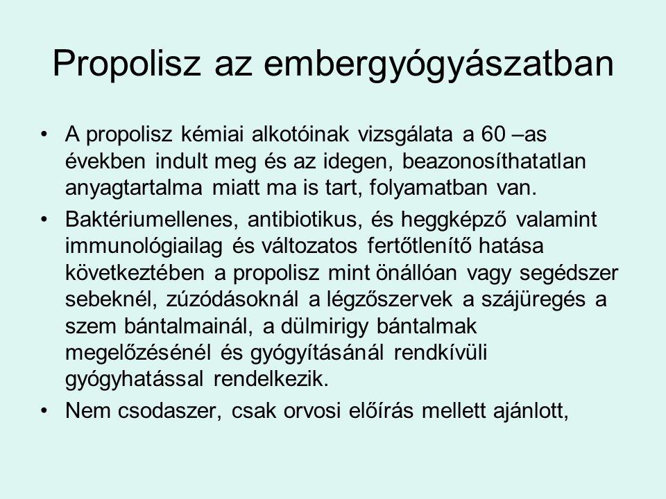 Propolisz az embergyógyászatban A propolisz kémiai alkotóinak vizsgálata a 60 –as években indult meg és az idegen, beazonosíthatatlan anyagtartalma mi
