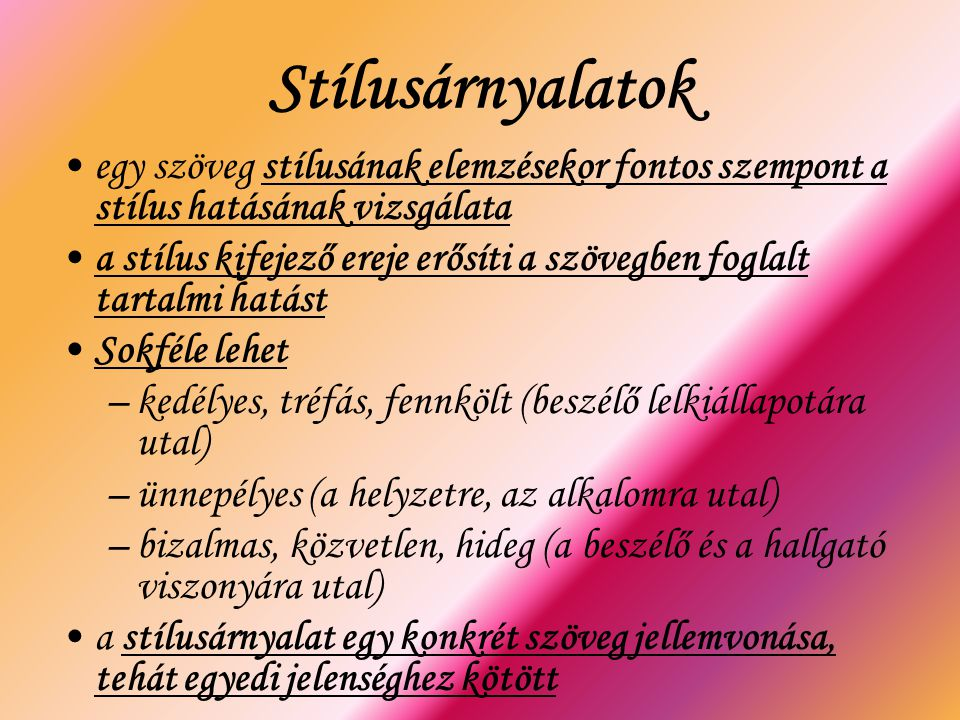 Stílusárnyalatok egy szöveg stílusának elemzésekor fontos szempont a stílus hatásának vizsgálata a stílus kifejező ereje erősíti a szövegben foglalt t