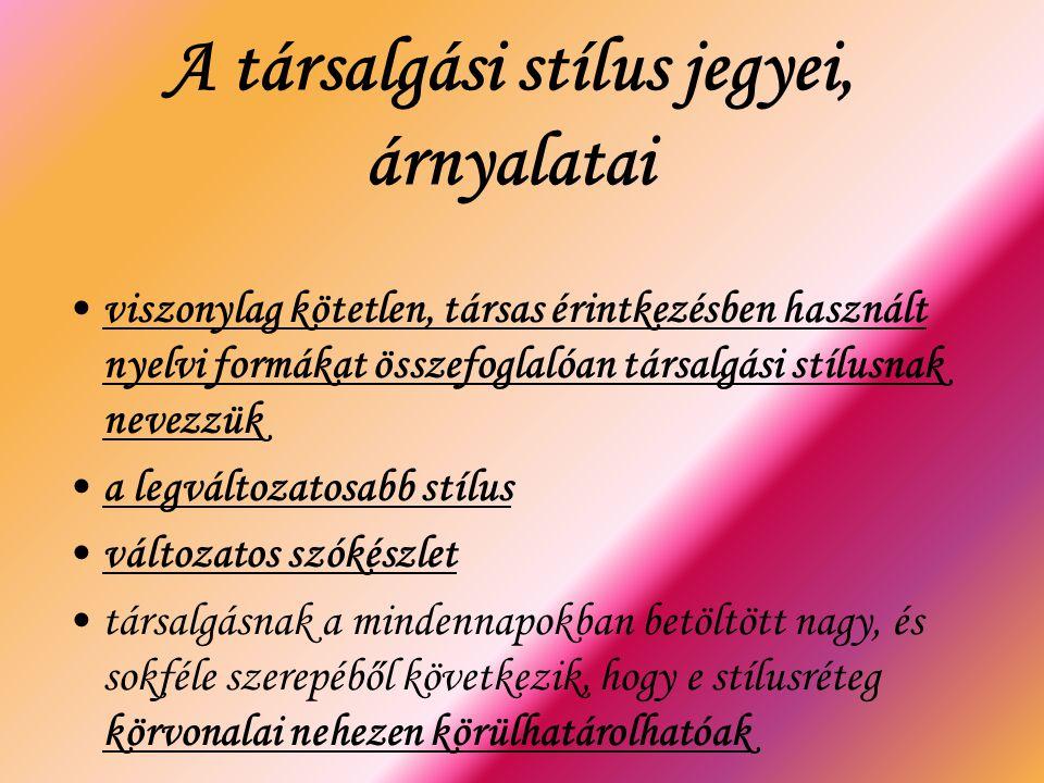 A társalgási stílus jegyei, árnyalatai viszonylag kötetlen, társas érintkezésben használt nyelvi formákat összefoglalóan társalgási stílusnak nevezzük