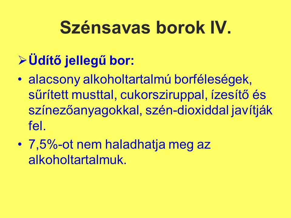 Szénsavas borok IV.  Üdítő jellegű bor: alacsony alkoholtartalmú borféleségek, sűrített musttal, cukorsziruppal, ízesítő és színezőanyagokkal, szén-d