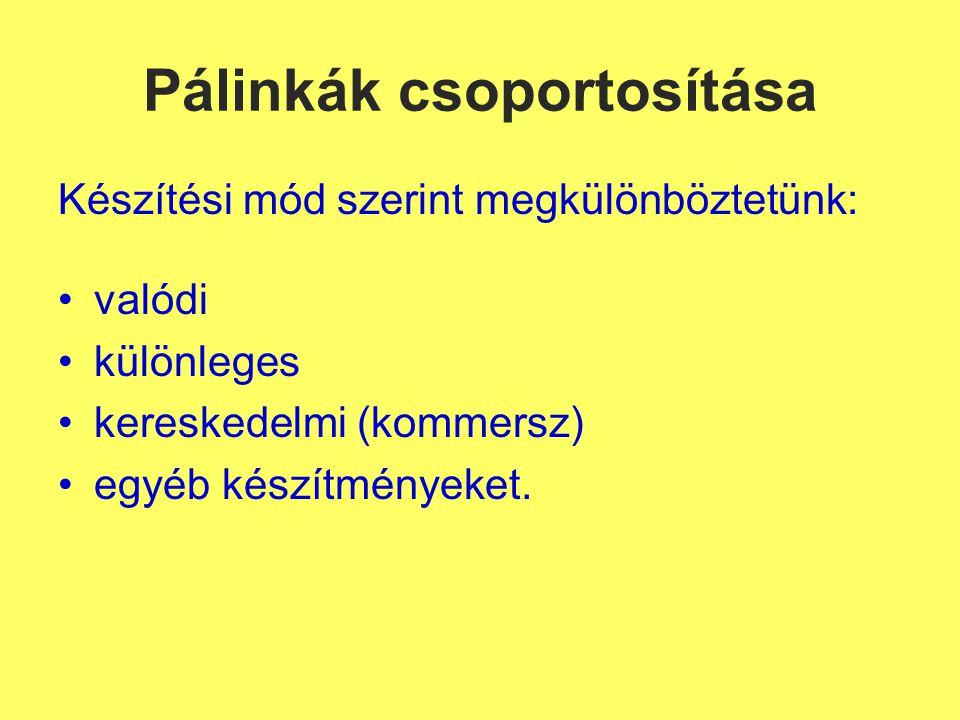 Pálinkák csoportosítása Készítési mód szerint megkülönböztetünk: valódi különleges kereskedelmi (kommersz) egyéb készítményeket.
