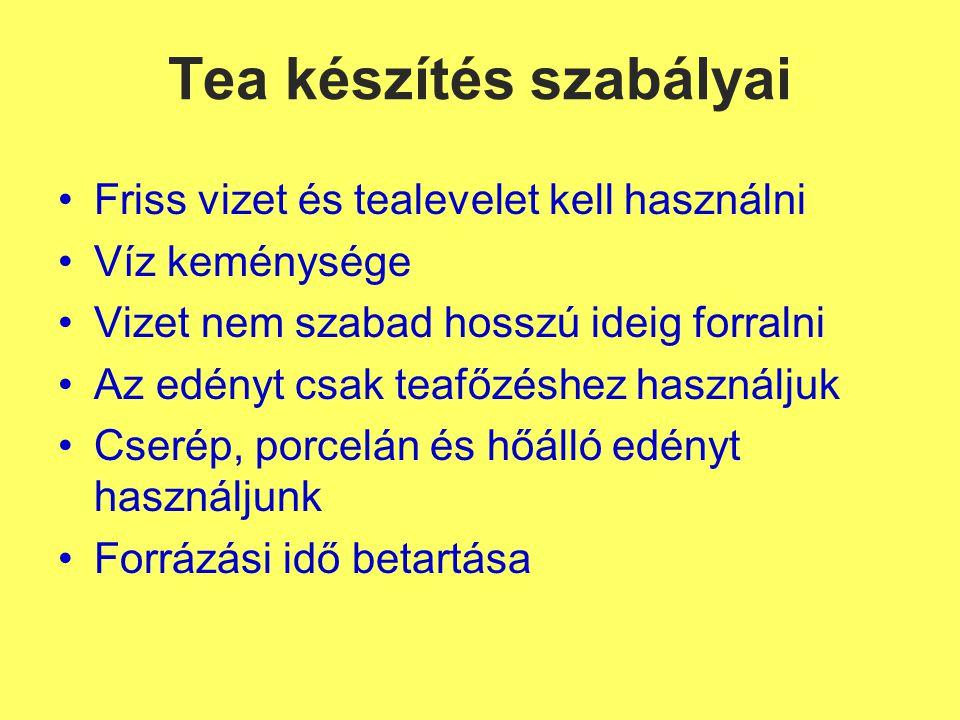 Tea készítés szabályai Friss vizet és tealevelet kell használni Víz keménysége Vizet nem szabad hosszú ideig forralni Az edényt csak teafőzéshez használjuk Cserép, porcelán és hőálló edényt használjunk Forrázási idő betartása