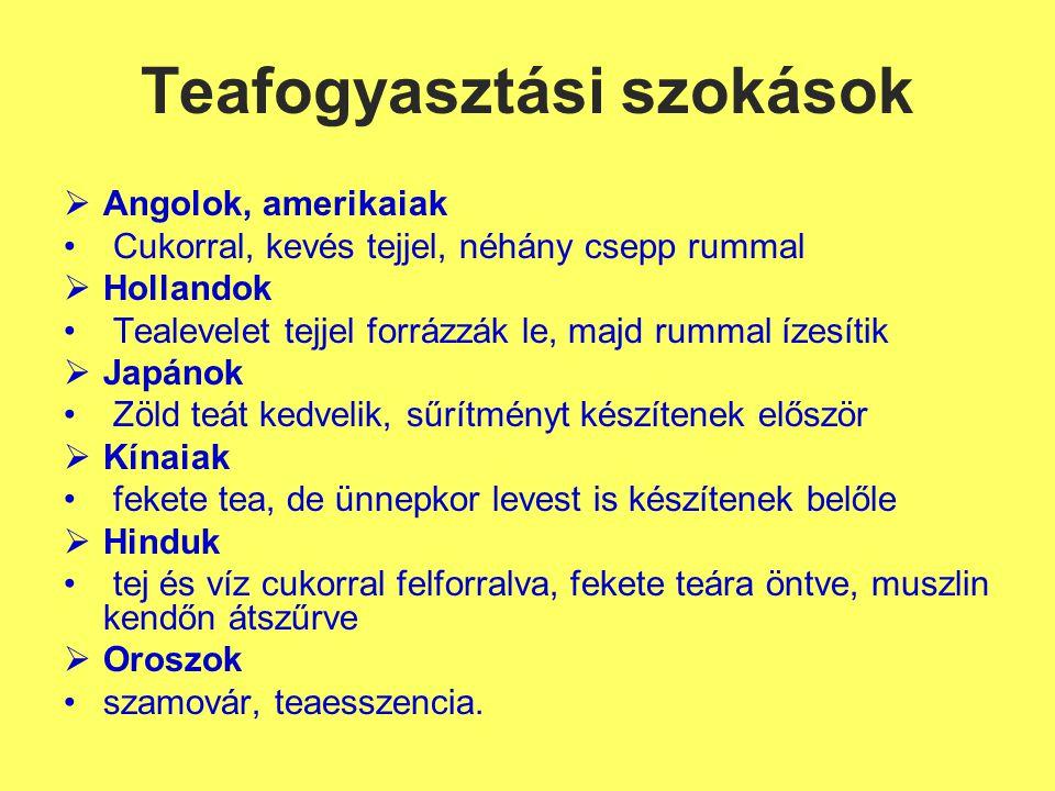 Teafogyasztási szokások  Angolok, amerikaiak Cukorral, kevés tejjel, néhány csepp rummal  Hollandok Tealevelet tejjel forrázzák le, majd rummal ízes
