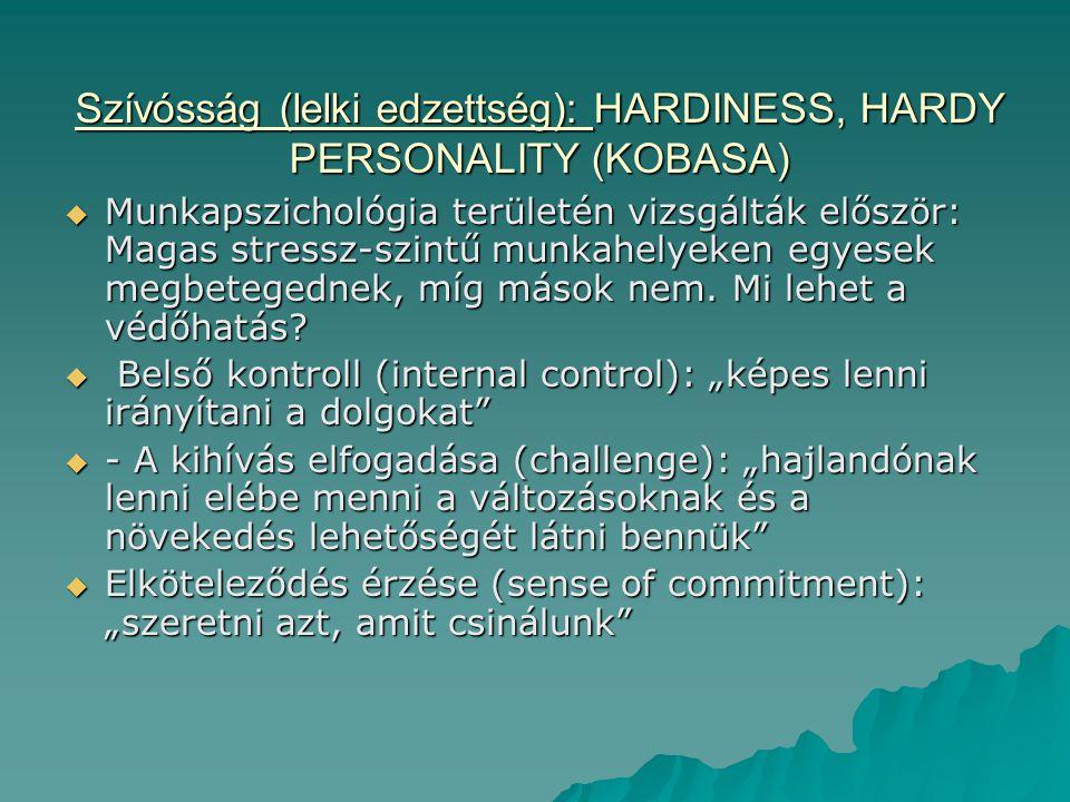 Szívósság (lelki edzettség): HARDINESS, HARDY PERSONALITY (KOBASA)  Munkapszichológia területén vizsgálták először: Magas stressz-szintű munkahelyeken egyesek megbetegednek, míg mások nem.