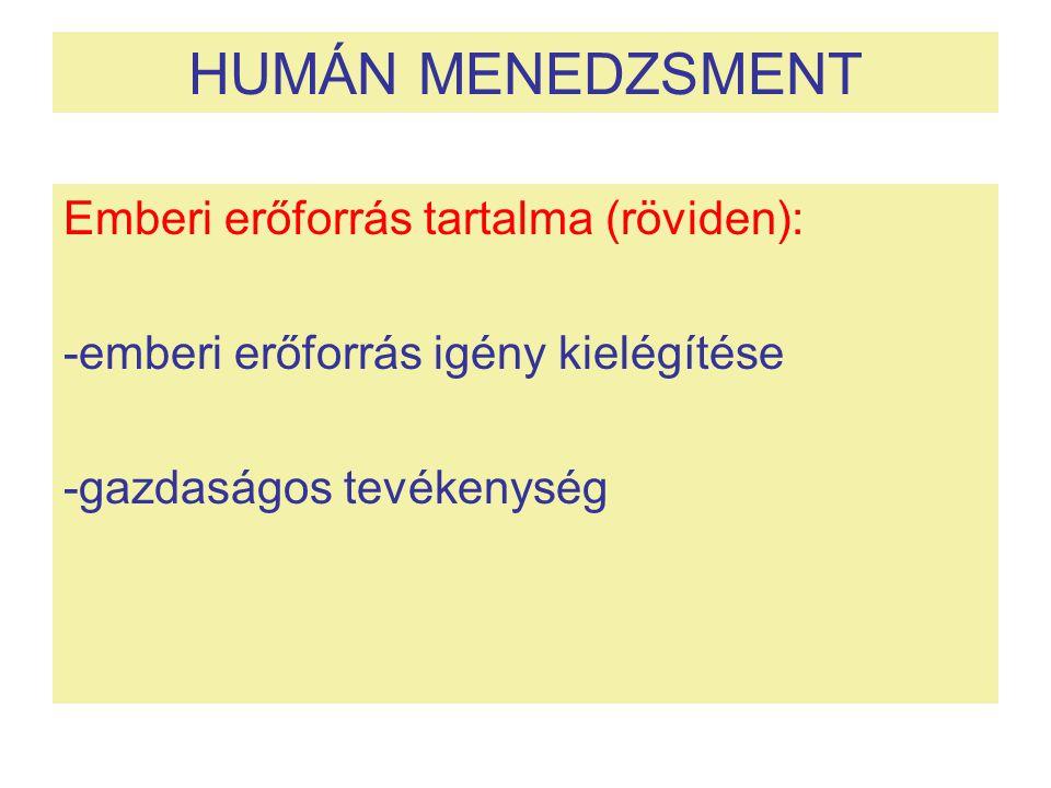 HUMÁN MENEDZSMENT Emberi erőforrás tartalma (röviden): -emberi erőforrás igény kielégítése -gazdaságos tevékenység