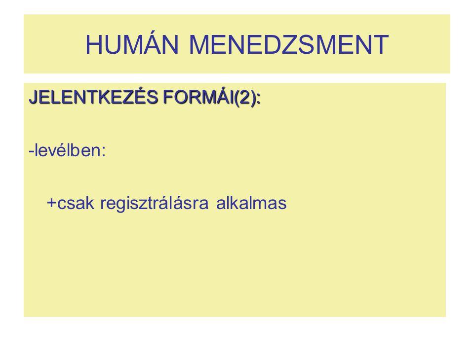 HUMÁN MENEDZSMENT JELENTKEZÉS FORMÁI(2): -levélben: +csak regisztrálásra alkalmas