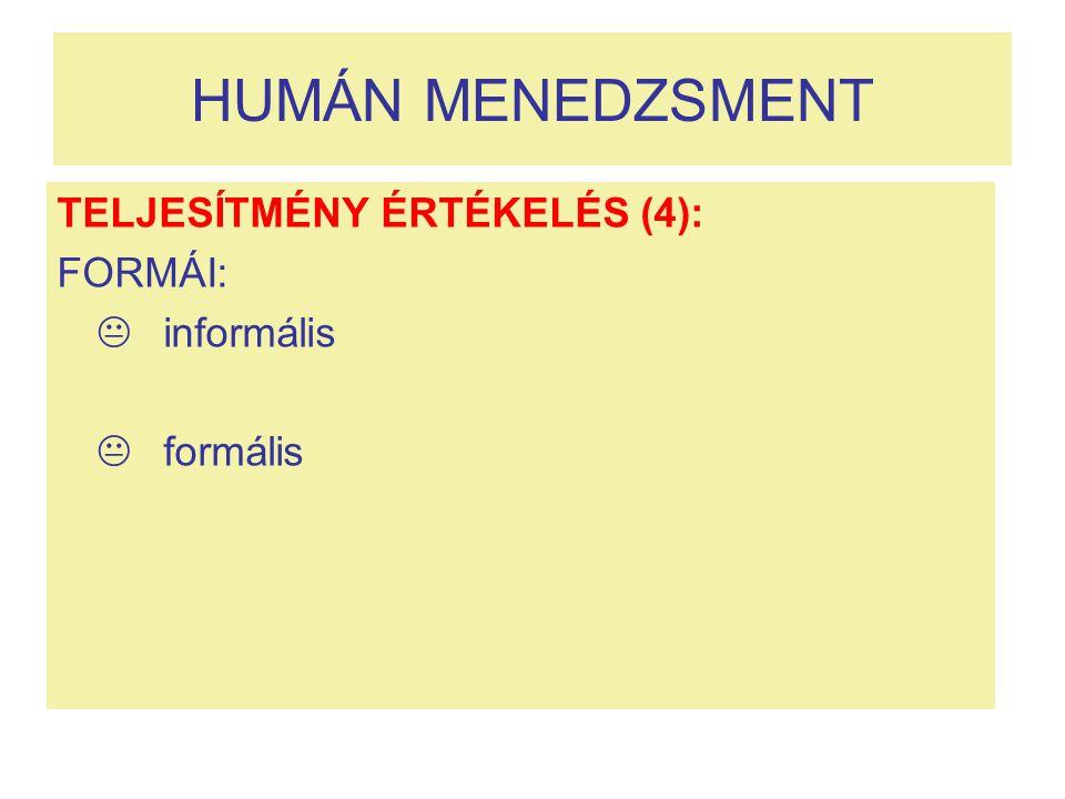 HUMÁN MENEDZSMENT TELJESÍTMÉNY ÉRTÉKELÉS (4): FORMÁI:  informális  formális