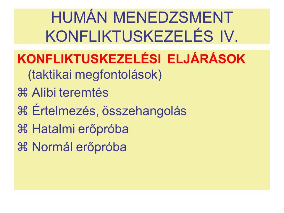HUMÁN MENEDZSMENT KONFLIKTUSKEZELÉS IV. KONFLIKTUSKEZELÉSI ELJÁRÁSOK (taktikai megfontolások)  Alibi teremtés  Értelmezés, összehangolás  Hatalmi e
