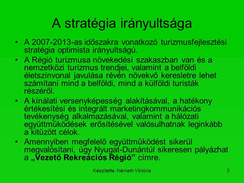 Készítette: Németh Viktória3 A stratégia irányultsága A 2007-2013-as időszakra vonatkozó turizmusfejlesztési stratégia optimista irányultságú. A Régió