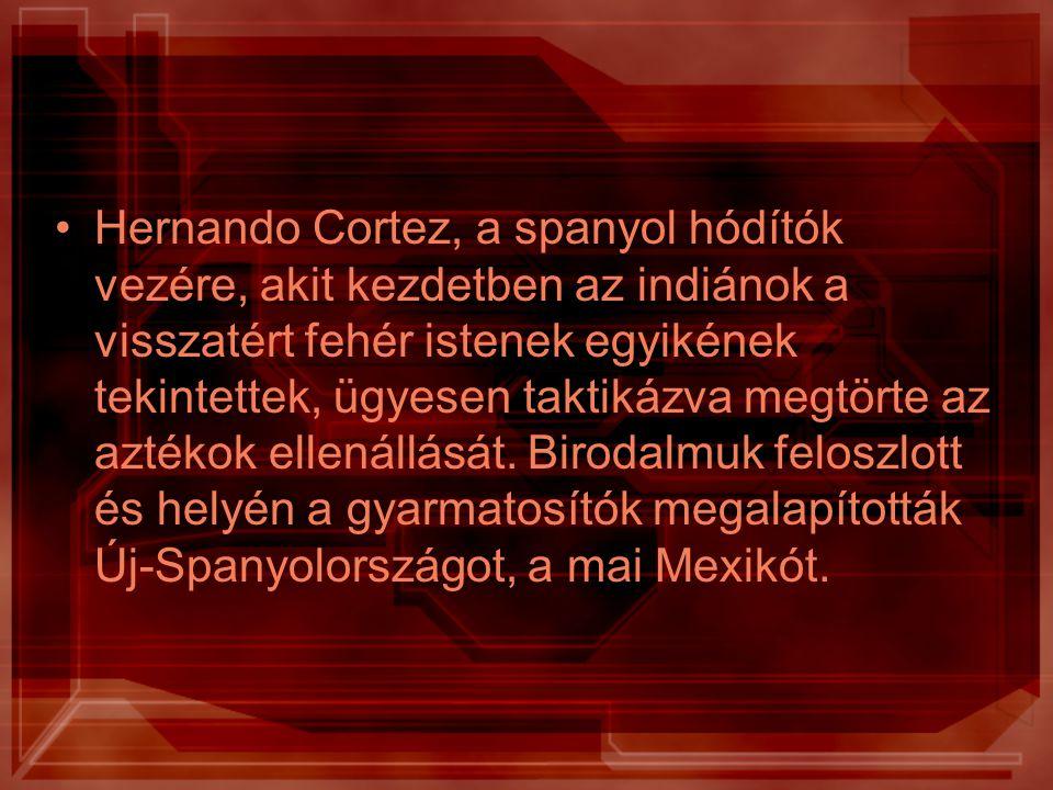 Hernando Cortez, a spanyol hódítók vezére, akit kezdetben az indiánok a visszatért fehér istenek egyikének tekintettek, ügyesen taktikázva megtörte az