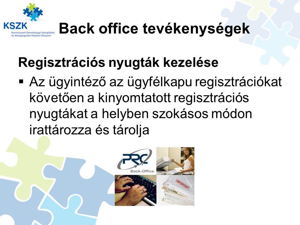 Back office tevékenységek Regisztrációs nyugták kezelése  Az ügyintéző az ügyfélkapu regisztrációkat követően a kinyomtatott regisztrációs nyugtákat a helyben szokásos módon irattározza és tárolja