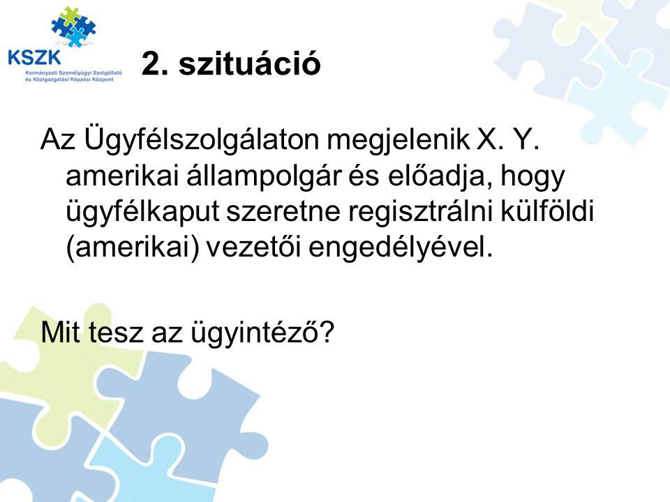 2.szituáció Az Ügyfélszolgálaton megjelenik X. Y.