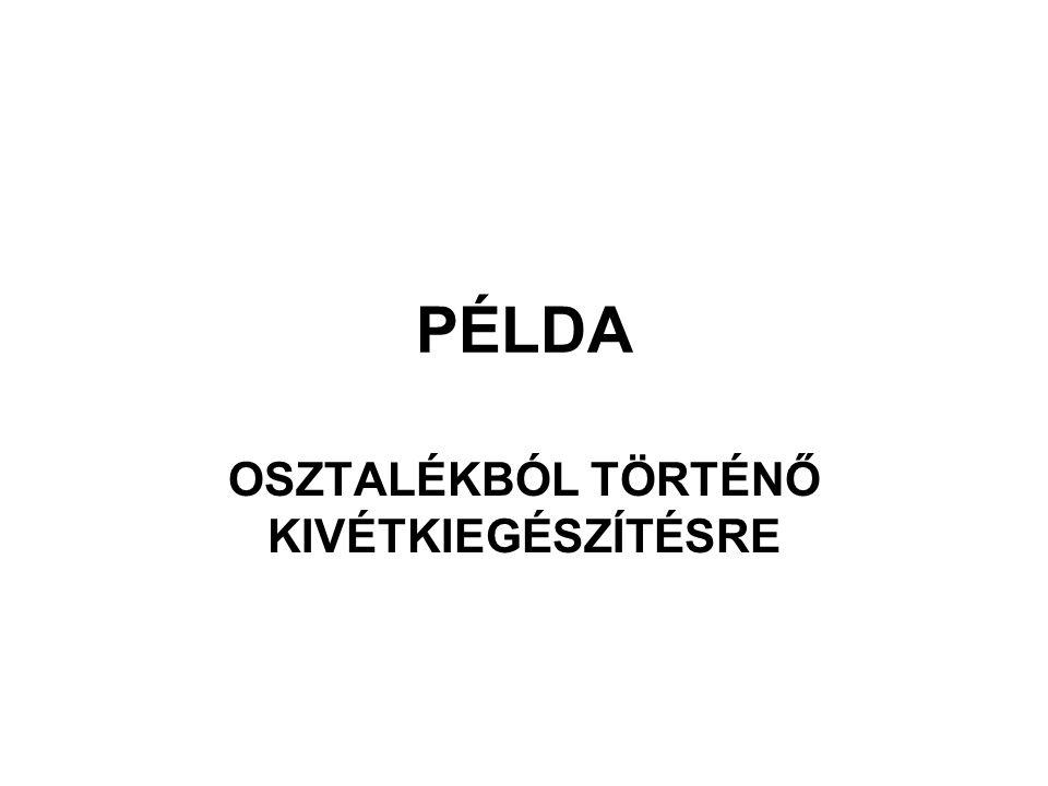 PÉLDA OSZTALÉKBÓL TÖRTÉNŐ KIVÉTKIEGÉSZÍTÉSRE