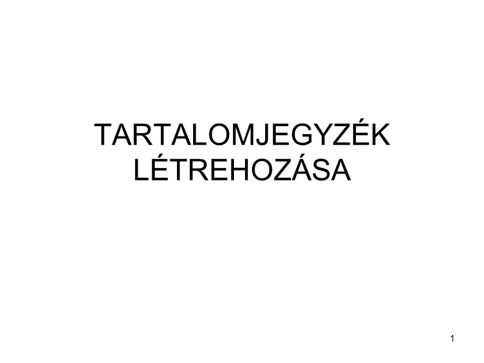 1 TARTALOMJEGYZÉK LÉTREHOZÁSA