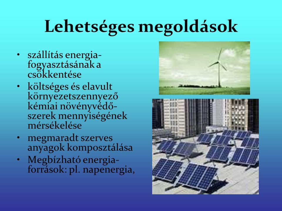 Lehetséges megoldások szállítás energia- fogyasztásának a csökkentése költséges és elavult környezetszennyező kémiai növényvédő- szerek mennyiségének