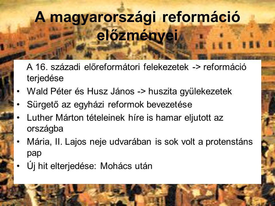 A magyarországi reformáció előzményei A 16. századi előreformátori felekezetek -> reformáció terjedése Wald Péter és Husz János -> huszita gyülekezete