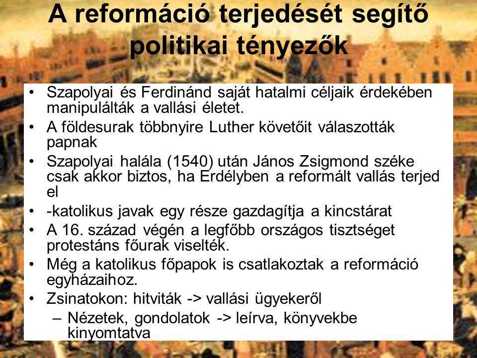 A reformáció terjedését segítő politikai tényezők Szapolyai és Ferdinánd saját hatalmi céljaik érdekében manipulálták a vallási életet. A földesurak t