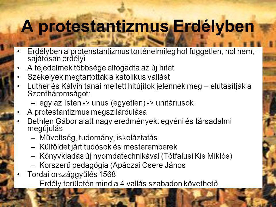 A protestantizmus Erdélyben Erdélyben a protenstantizmus történelmileg hol független, hol nem, - sajátosan erdélyi A fejedelmek többsége elfogadta az