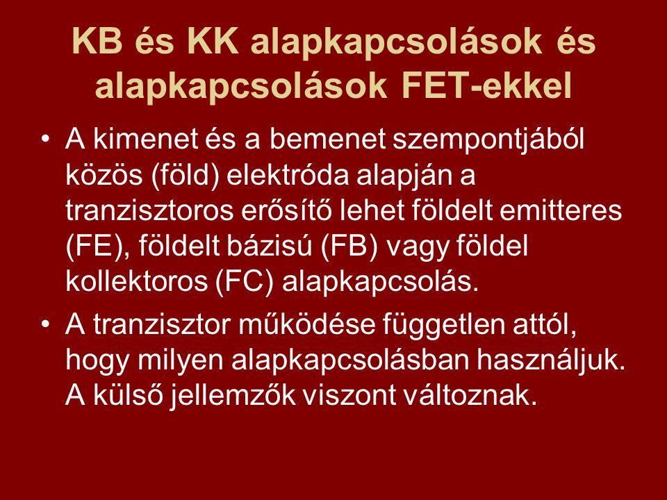 KB és KK alapkapcsolások és alapkapcsolások FET-ekkel A kimenet és a bemenet szempontjából közös (föld) elektróda alapján a tranzisztoros erősítő lehe