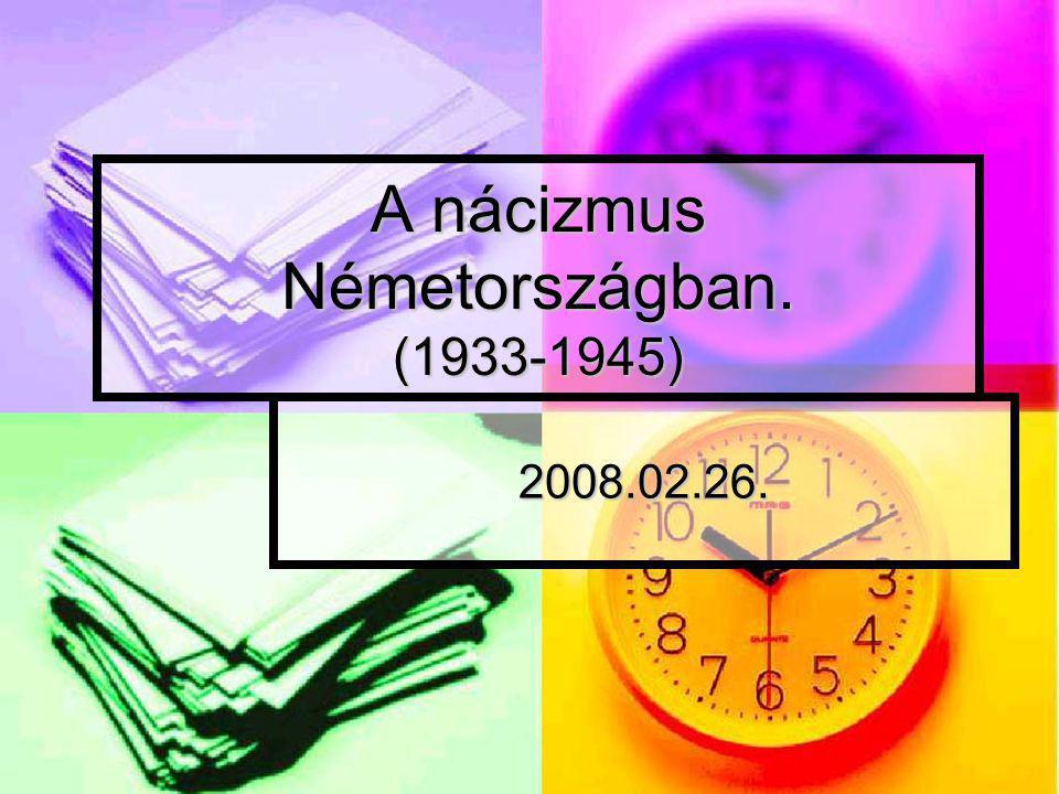 A nácizmus Németországban. (1933-1945) 2008.02.26.
