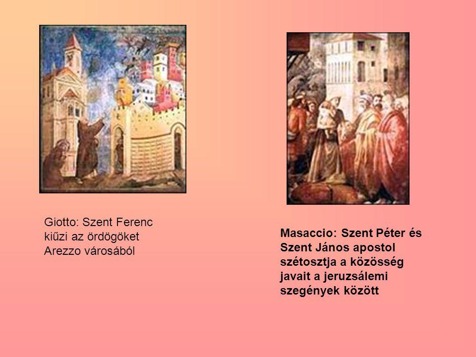 Giotto: Szent Ferenc kiűzi az ördögöket Arezzo városából Masaccio: Szent Péter és Szent János apostol szétosztja a közösség javait a jeruzsálemi szegé