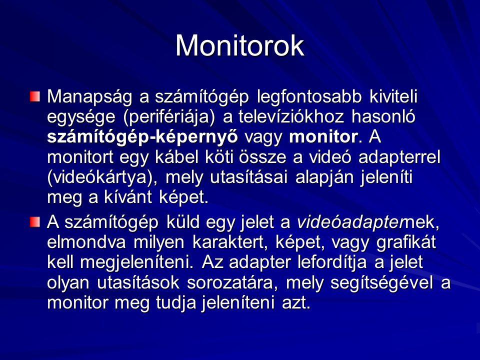 Monitorok Manapság a számítógép legfontosabb kiviteli egysége (perifériája) a televíziókhoz hasonló számítógép-képernyő vagy monitor. A monitort egy k