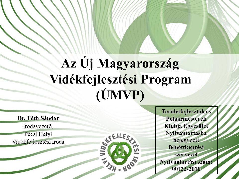 Az Új Magyarország Vidékfejlesztési Program (ÚMVP) Dr. Tóth Sándor irodavezető, Pécsi Helyi Vidékfejlesztési Iroda Területfejlesztők és Polgármesterek