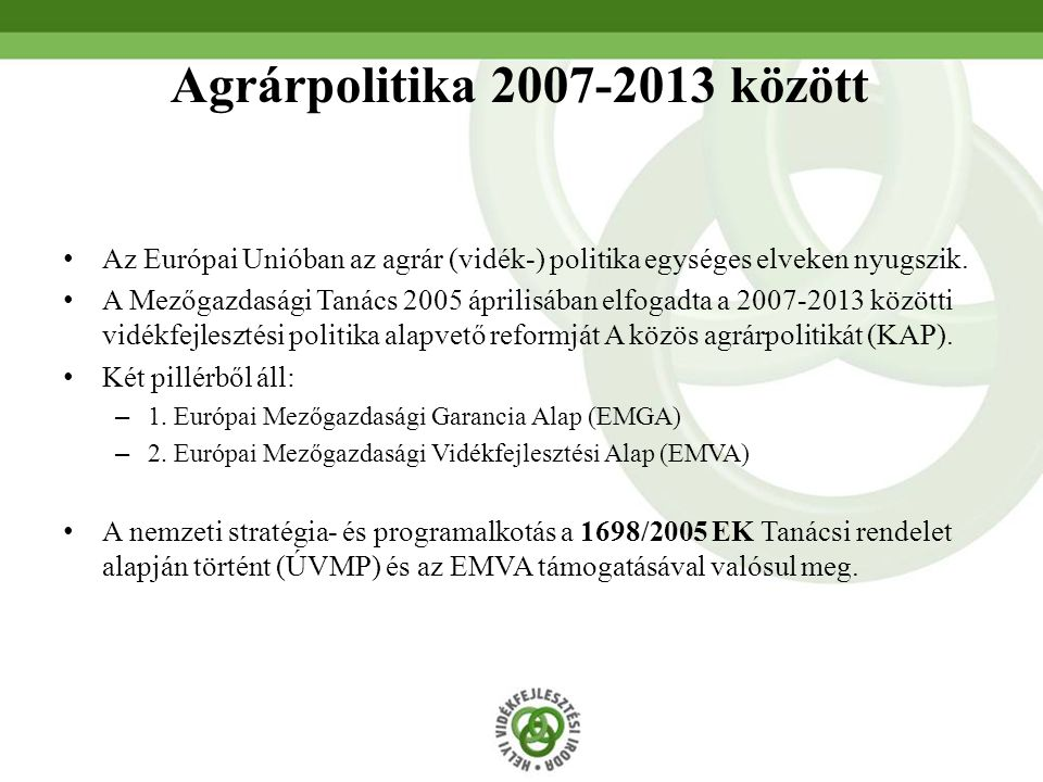 Agrárpolitika 2007-2013 között Az Európai Unióban az agrár (vidék-) politika egységes elveken nyugszik. A Mezőgazdasági Tanács 2005 áprilisában elfoga