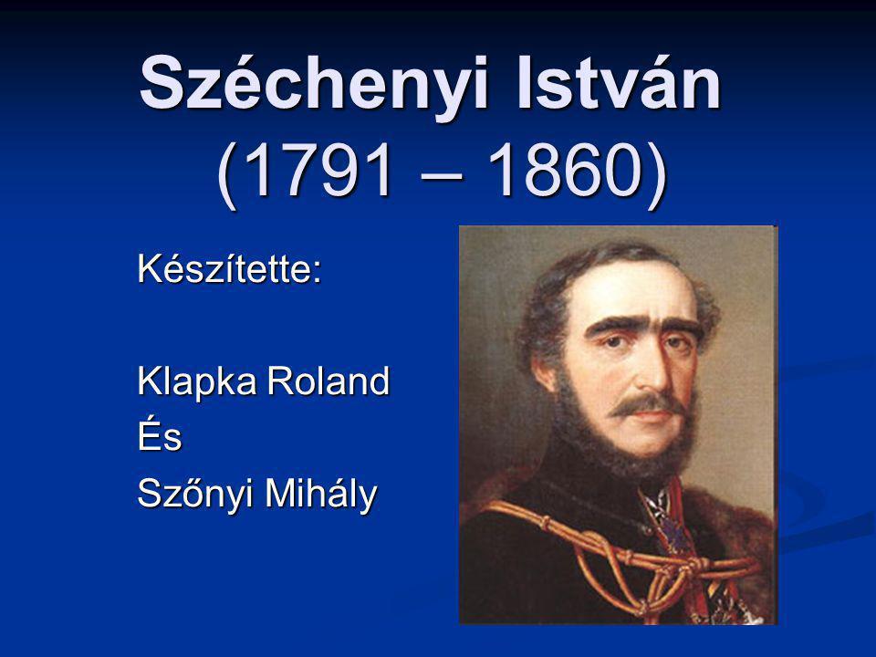 Széchenyi István (1791 – 1860) Készítette: Klapka Roland És Szőnyi Mihály