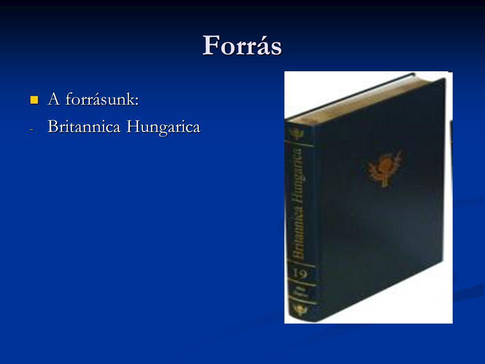 Forrás A forrásunk: A forrásunk: - Britannica Hungarica
