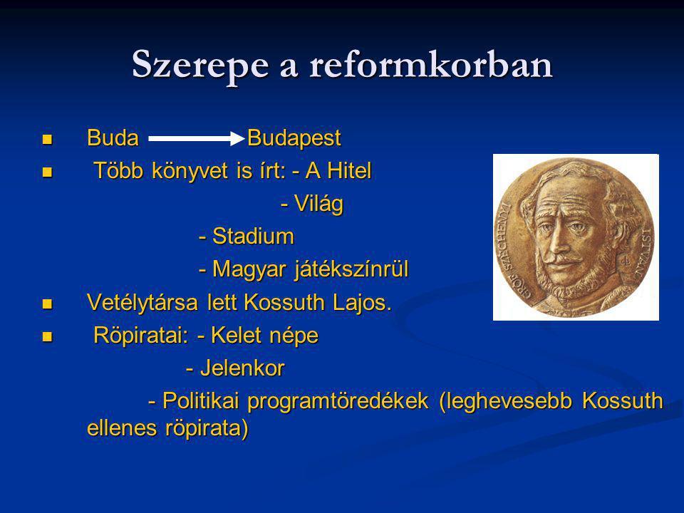 Szerepe a reformkorban Buda Budapest Buda Budapest Több könyvet is írt: - A Hitel Több könyvet is írt: - A Hitel - Világ - Világ - Stadium - Stadium -