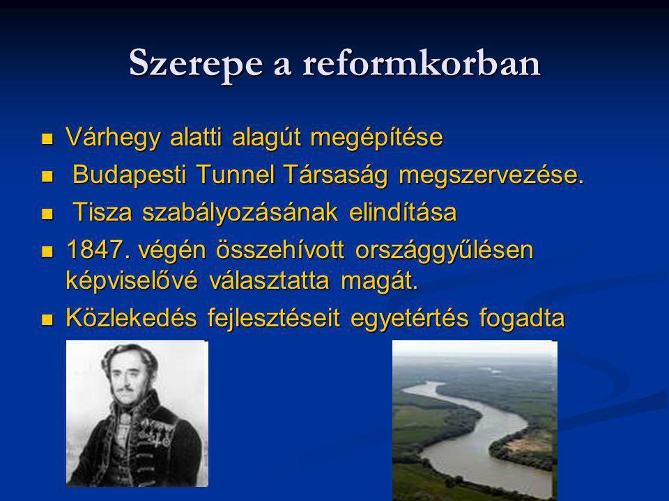 Szerepe a reformkorban Várhegy alatti alagút megépítése Várhegy alatti alagút megépítése Budapesti Tunnel Társaság megszervezése. Budapesti Tunnel Tár