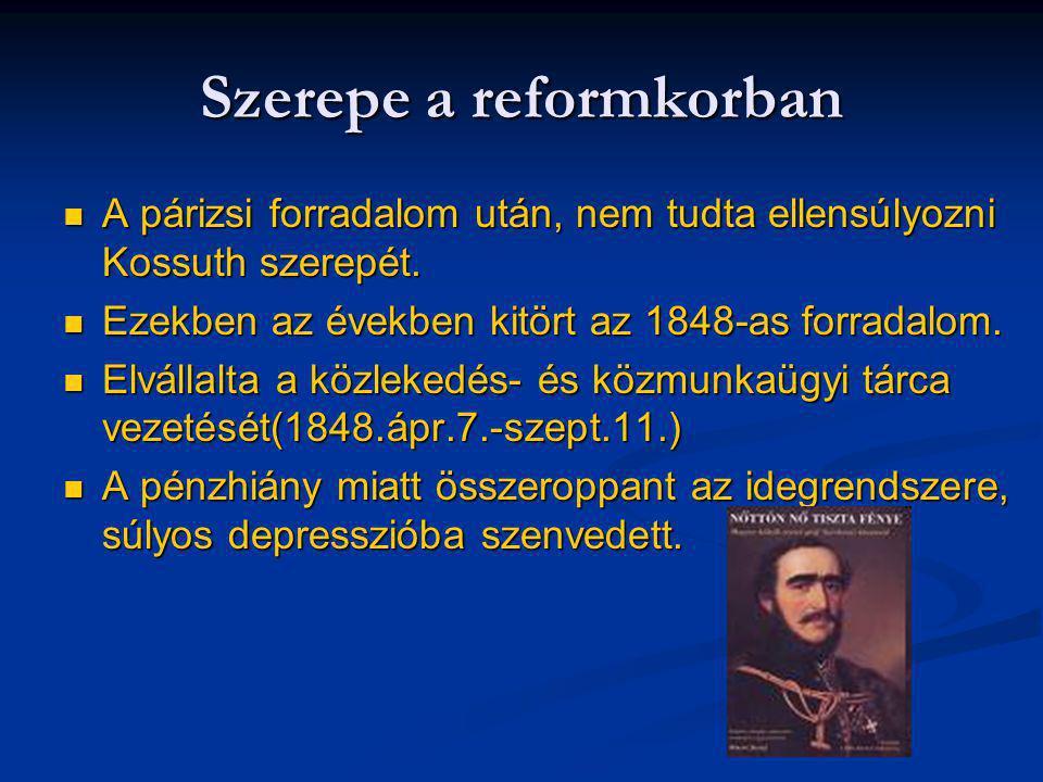 Szerepe a reformkorban A párizsi forradalom után, nem tudta ellensúlyozni Kossuth szerepét. A párizsi forradalom után, nem tudta ellensúlyozni Kossuth