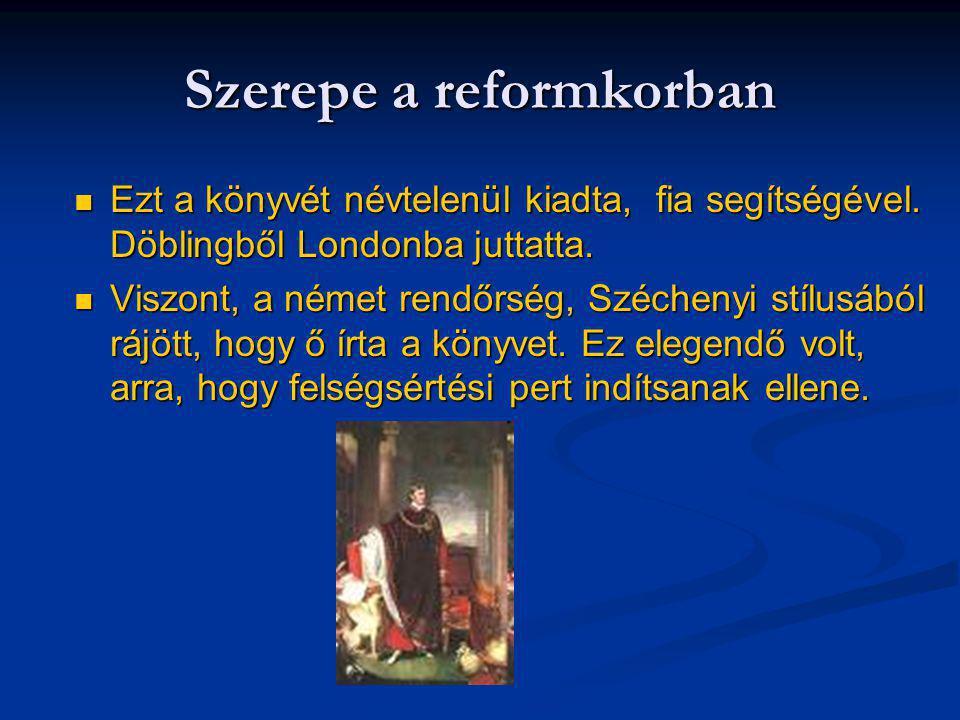 Szerepe a reformkorban Ezt a könyvét névtelenül kiadta, fia segítségével. Döblingből Londonba juttatta. Ezt a könyvét névtelenül kiadta, fia segítségé