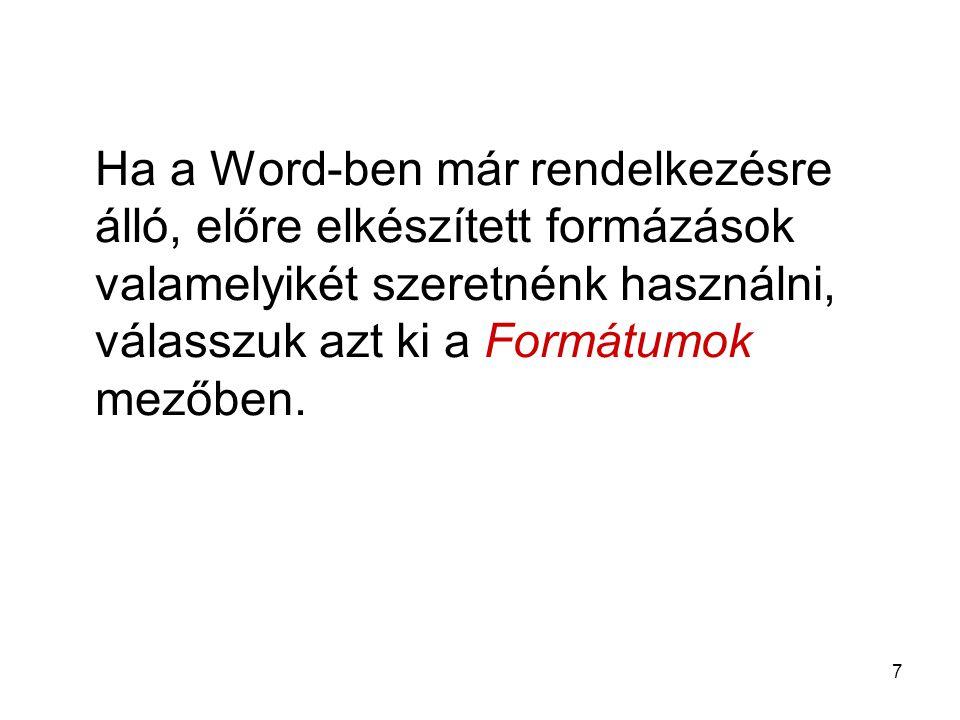 7 Ha a Word-ben már rendelkezésre álló, előre elkészített formázások valamelyikét szeretnénk használni, válasszuk azt ki a Formátumok mezőben.