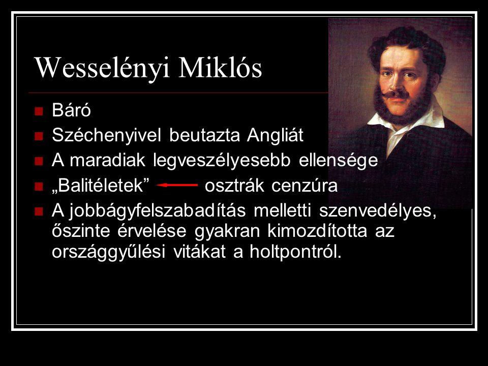"""Wesselényi Miklós Báró Széchenyivel beutazta Angliát A maradiak legveszélyesebb ellensége """"Balitéletek"""" osztrák cenzúra A jobbágyfelszabadítás mellett"""