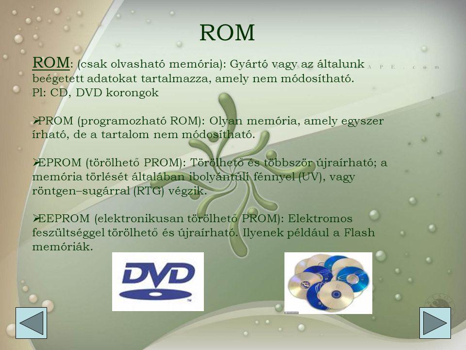 RAM RAM: Random Acces Memory, véletlen elérésű memória,avagy operatív tár.