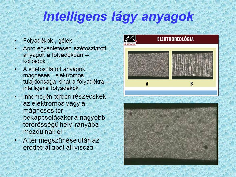 Intelligens lágy anyagok Folyadékok, gélek Apró egyenletesen szétoszlatott, anyagok a folyadékban – kolloidok A szétoszlatott anyagok mágneses, elektr
