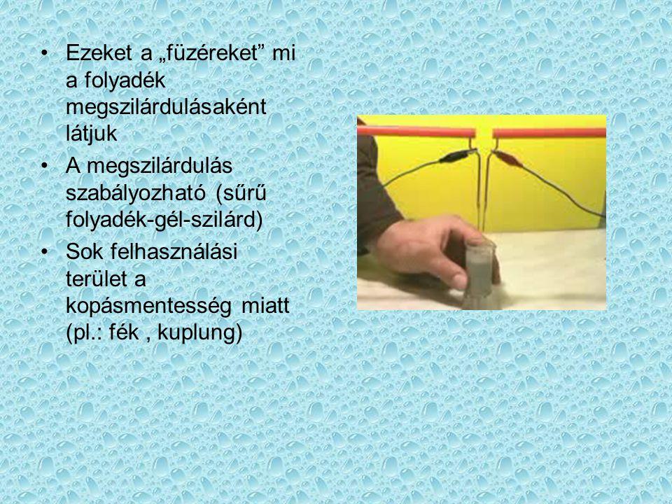 """Ezeket a """"füzéreket"""" mi a folyadék megszilárdulásaként látjuk A megszilárdulás szabályozható (sűrű folyadék-gél-szilárd) Sok felhasználási terület a k"""