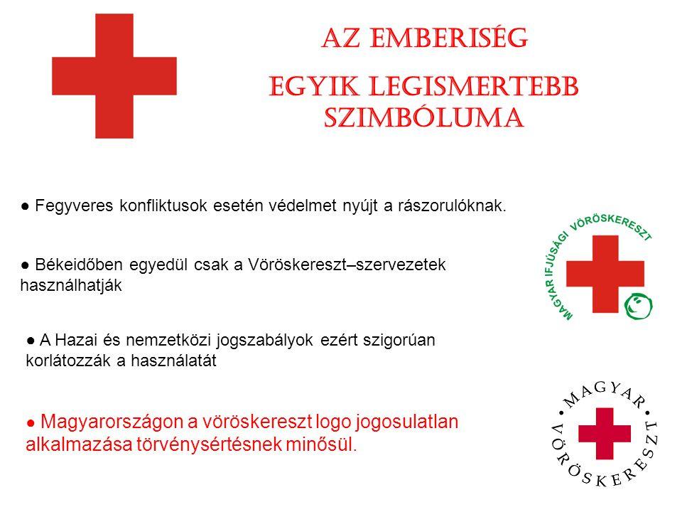 Az emberiség egyik legismertebb szimbóluma ● Fegyveres konfliktusok esetén védelmet nyújt a rászorulóknak. ● Békeidőben egyedül csak a Vöröskereszt–sz