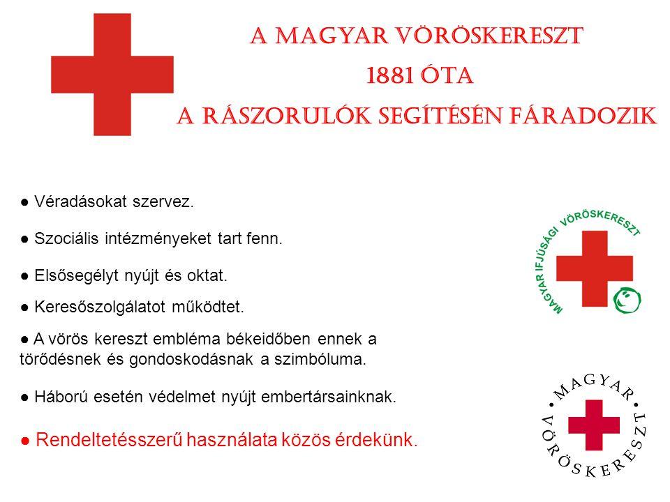 A magyar vöröskereszt 1881 óta a rászorulók segítésén fáradozik ● Véradásokat szervez. ● Szociális intézményeket tart fenn. ● Elsősegélyt nyújt és okt