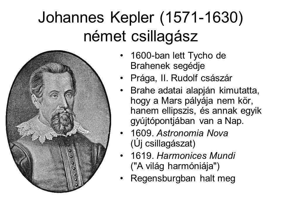 Johannes Kepler (1571-1630) német csillagász 1600-ban lett Tycho de Brahenek segédje Prága, II. Rudolf császár Brahe adatai alapján kimutatta, hogy a