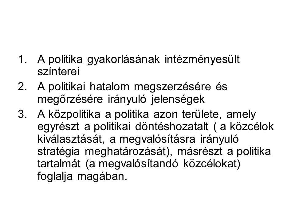 1.A politika gyakorlásának intézményesült színterei 2.A politikai hatalom megszerzésére és megőrzésére irányuló jelenségek 3.A közpolitika a politika