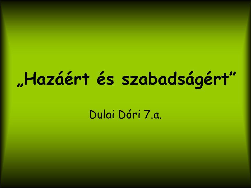 """""""Hazáért és szabadságért Dulai Dóri 7.a."""