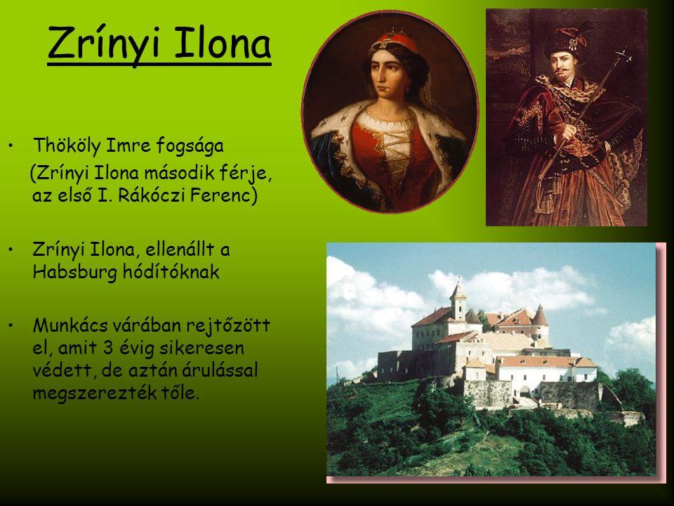 Zrínyi Ilona Thököly Imre fogsága (Zrínyi Ilona második férje, az első I. Rákóczi Ferenc) Zrínyi Ilona, ellenállt a Habsburg hódítóknak Munkács várába