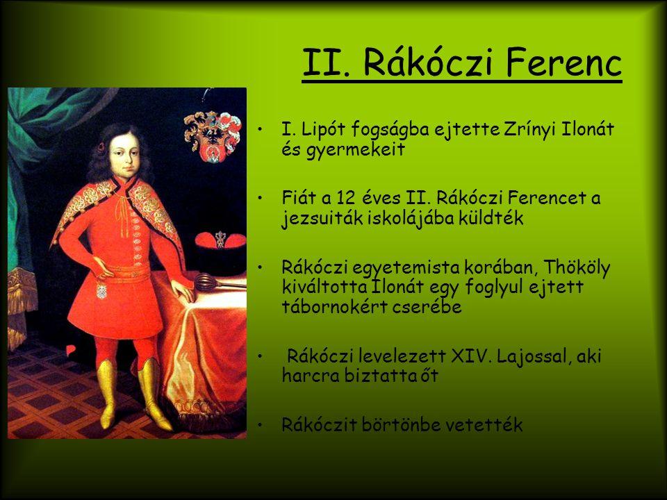 II. Rákóczi Ferenc I. Lipót fogságba ejtette Zrínyi Ilonát és gyermekeit Fiát a 12 éves II. Rákóczi Ferencet a jezsuiták iskolájába küldték Rákóczi eg