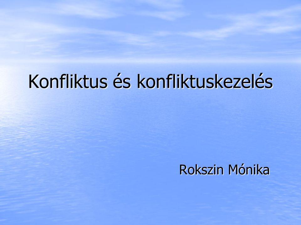 Konfliktus és konfliktuskezelés Rokszin Mónika