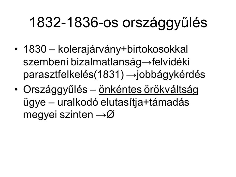 1832-1836-os országgyűlés 1830 – kolerajárvány+birtokosokkal szembeni bizalmatlanság→felvidéki parasztfelkelés(1831) →jobbágykérdés Országgyűlés – önk
